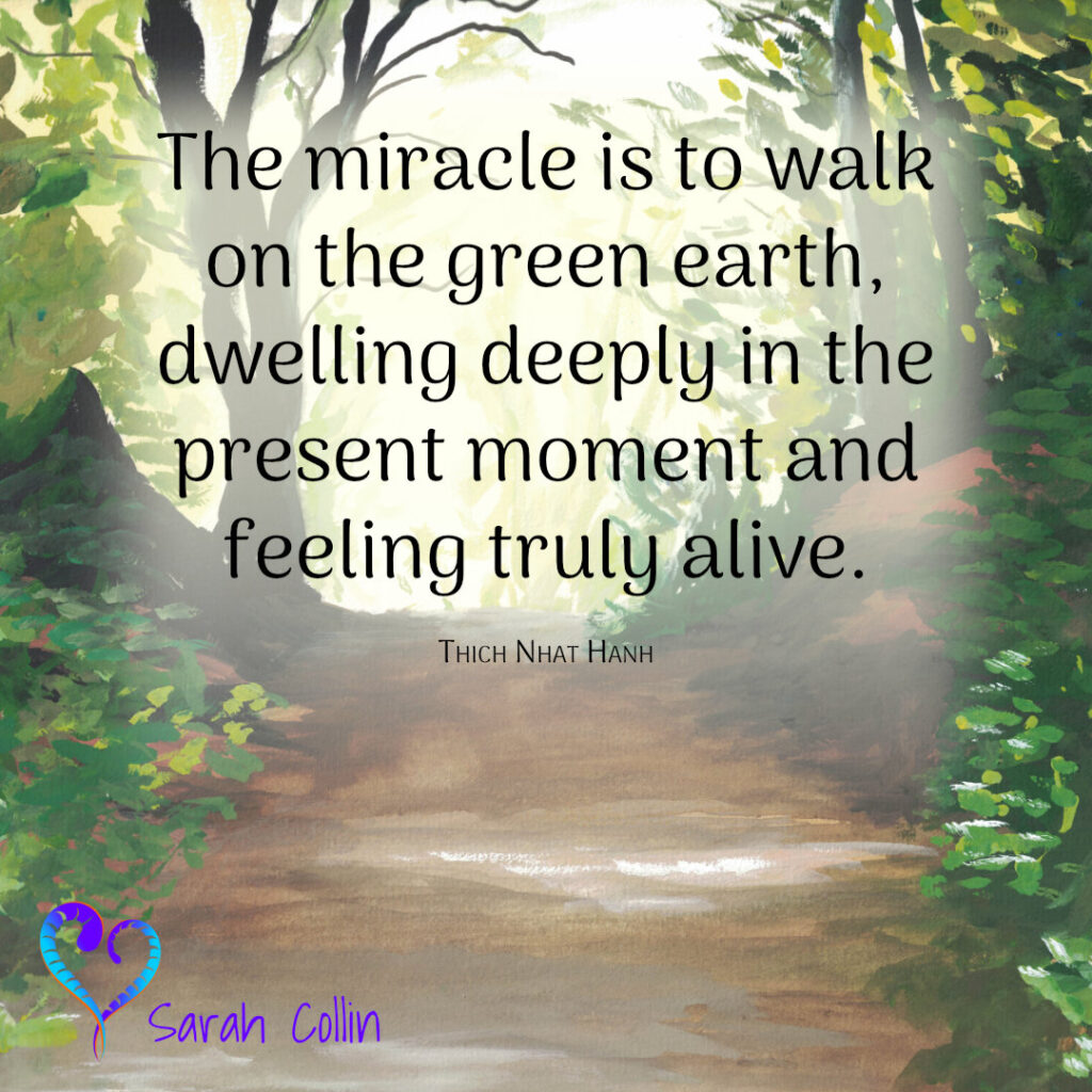 """Painting of a forest path with the quote: """"The miracle is to walk on the green earth, dwelling deeply in the present moment and feeling truly alive."""" - Thich Nhat Hanh"""